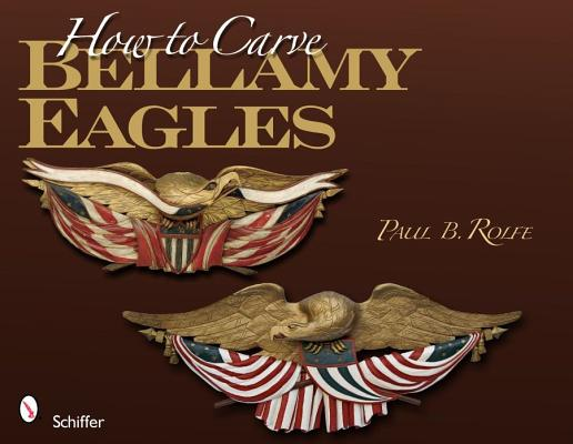 How to Carve Bellamy Eagles By Rolfe, Paul B.