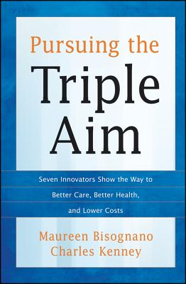 Pursuing the Triple Aim By Bisognano, Maureen/ Kenney, Charles